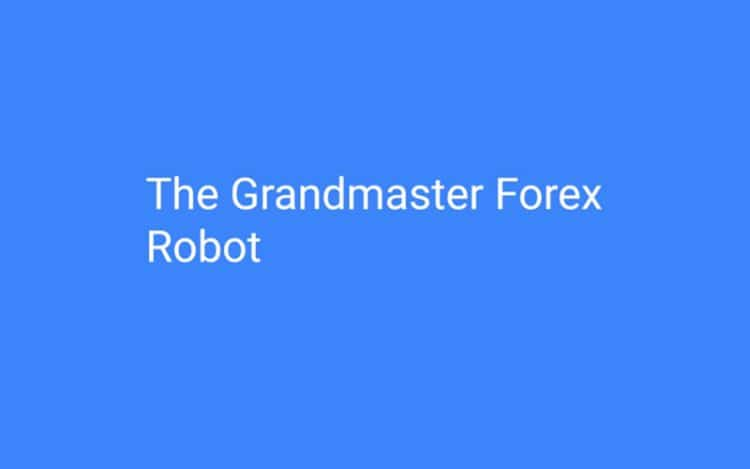 The Grandmaster Forex Robot